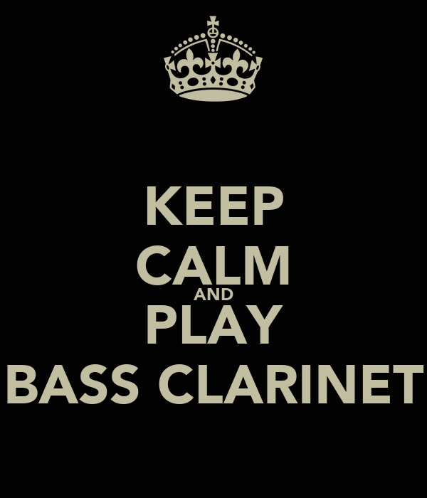 KEEP CALM AND PLAY BASS CLARINET