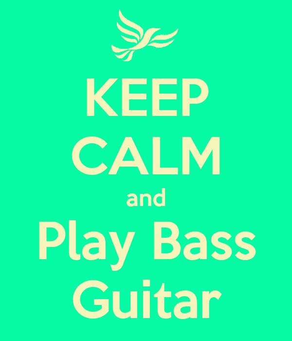 KEEP CALM and Play Bass Guitar