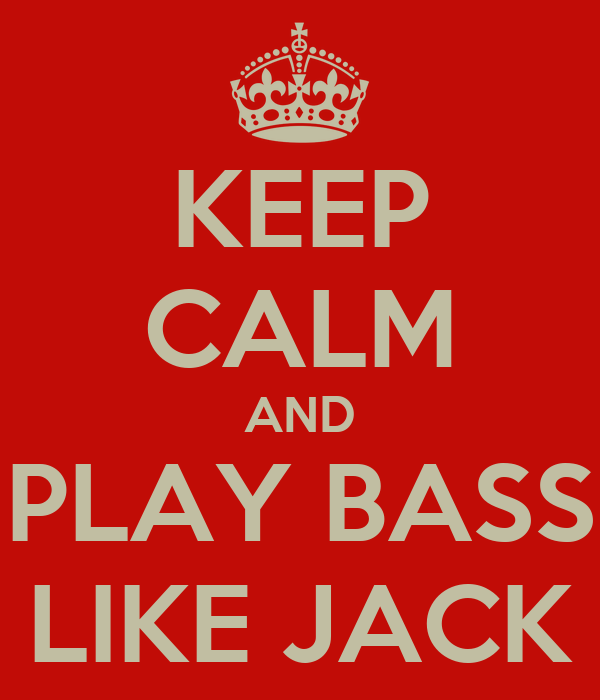 KEEP CALM AND PLAY BASS LIKE JACK