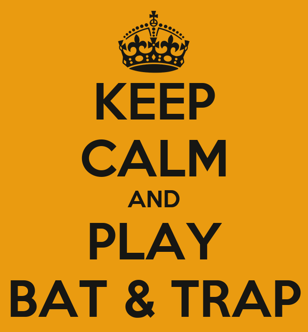 KEEP CALM AND PLAY BAT & TRAP