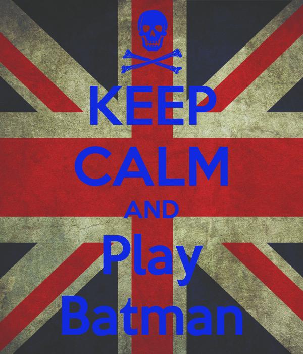 KEEP CALM AND Play Batman