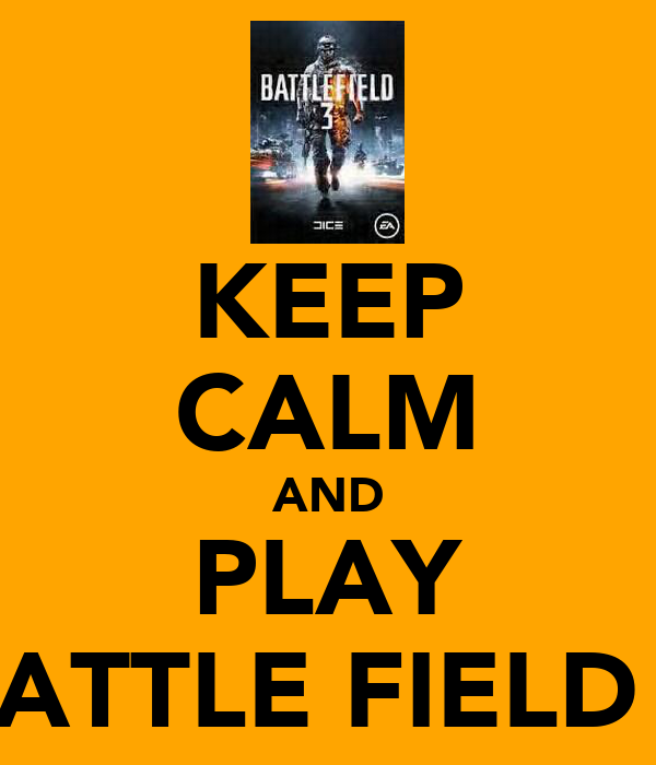 KEEP CALM AND PLAY BATTLE FIELD 3
