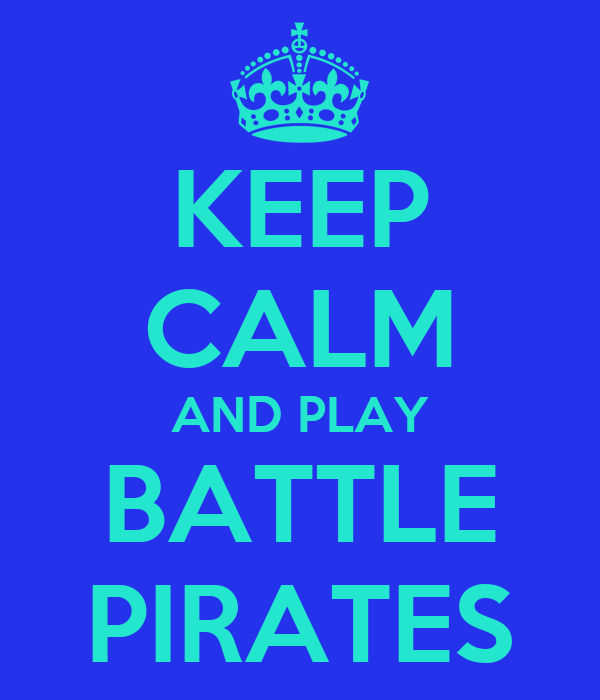 KEEP CALM AND PLAY BATTLE PIRATES