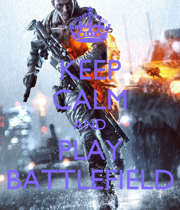 KEEP CALM AND PLAY BATTLEFIELD