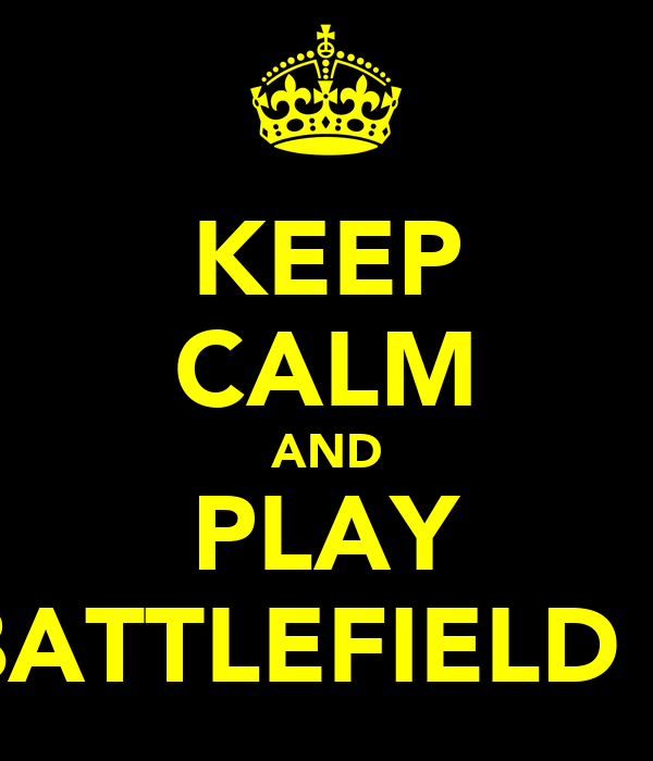KEEP CALM AND PLAY BATTLEFIELD 3