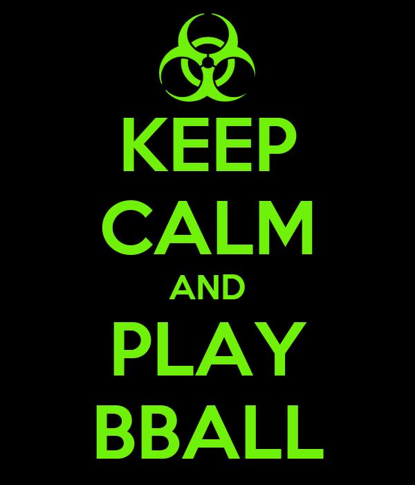 KEEP CALM AND PLAY BBALL