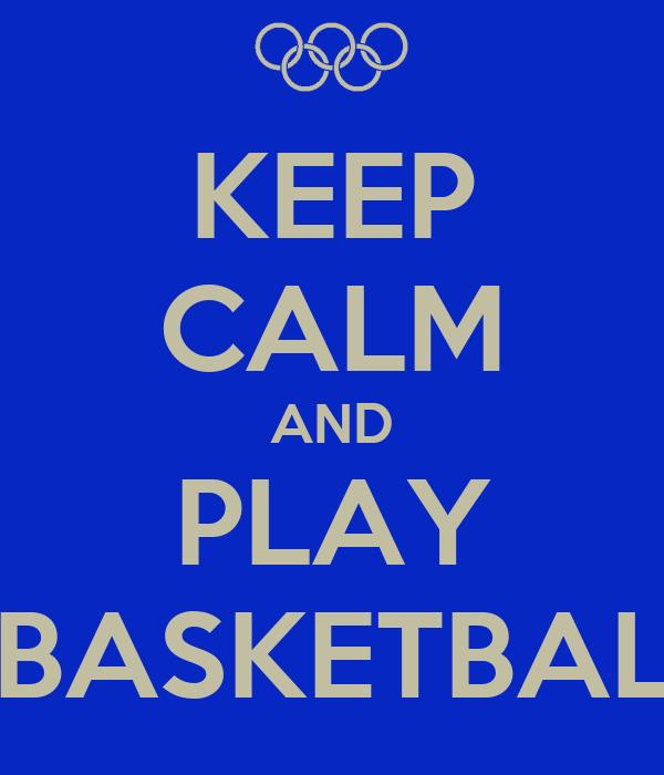 KEEP CALM AND PLAY BBASKETBALL