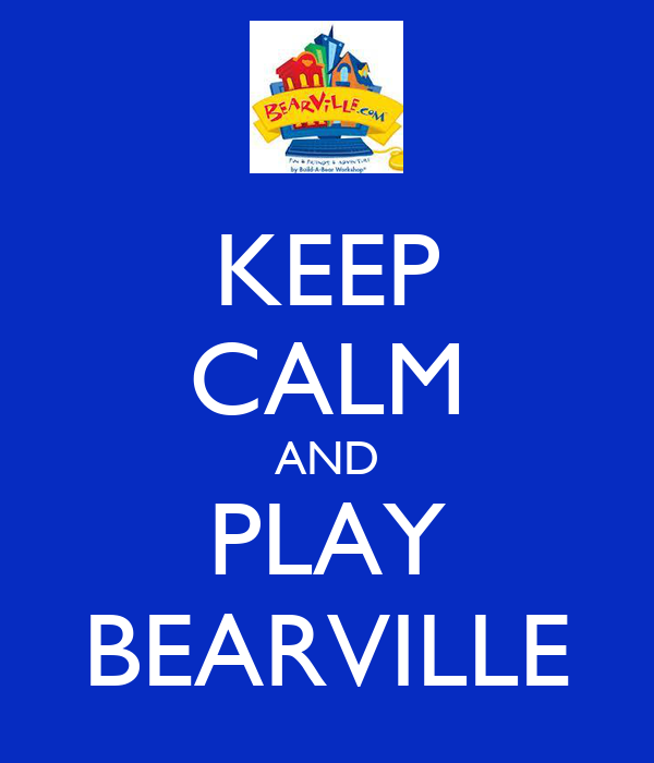 KEEP CALM AND PLAY BEARVILLE