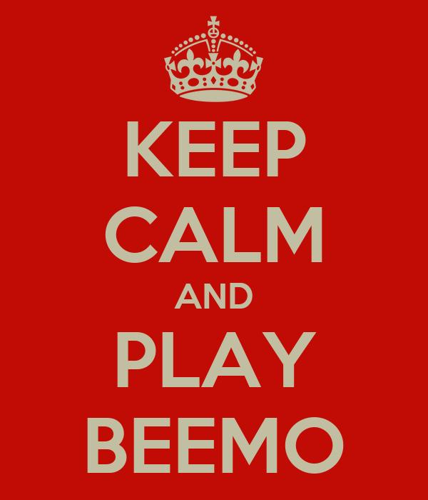 KEEP CALM AND PLAY BEEMO