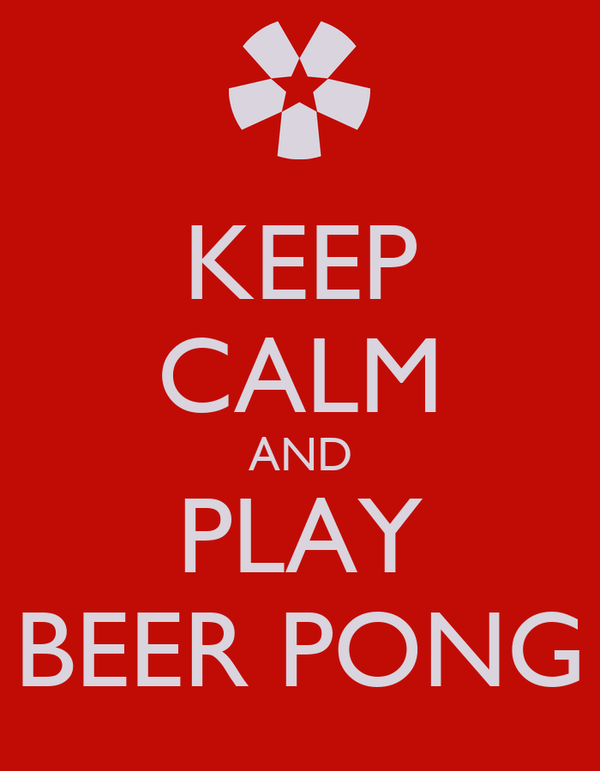 KEEP CALM AND PLAY BEER PONG
