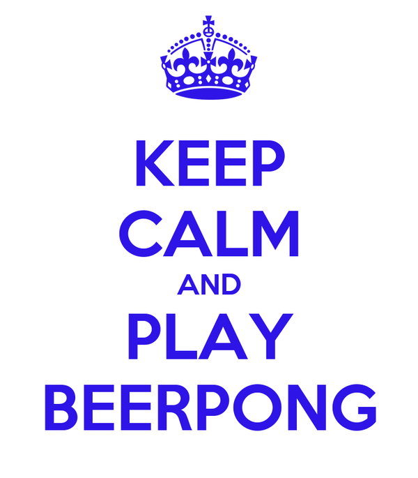 KEEP CALM AND PLAY BEERPONG