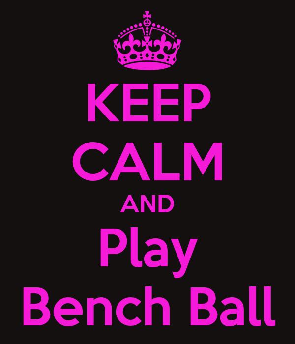 KEEP CALM AND Play Bench Ball