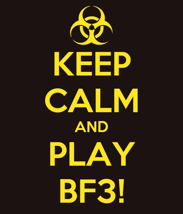 KEEP CALM AND PLAY BF3!