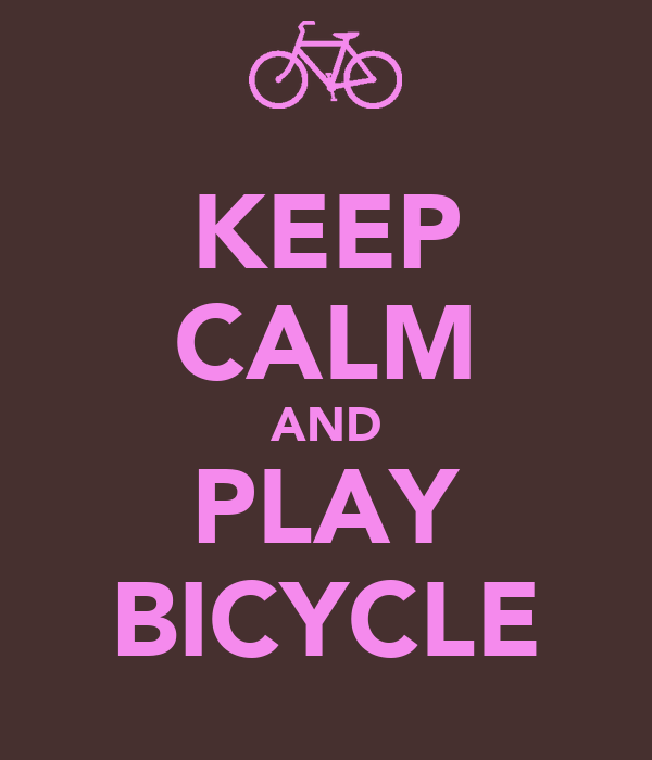 KEEP CALM AND PLAY BICYCLE