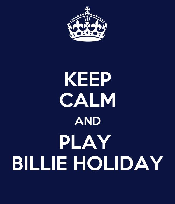 KEEP CALM AND PLAY  BILLIE HOLIDAY