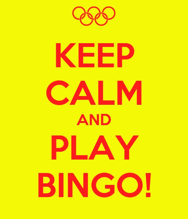 KEEP CALM AND PLAY BINGO!