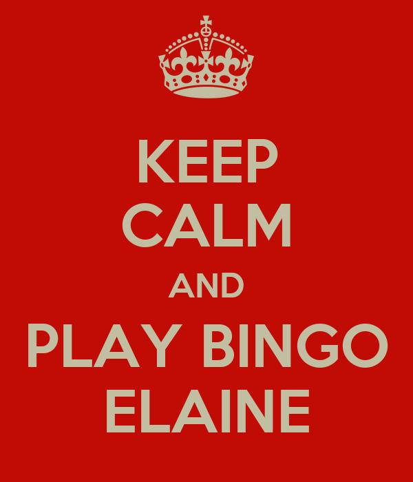 KEEP CALM AND PLAY BINGO ELAINE