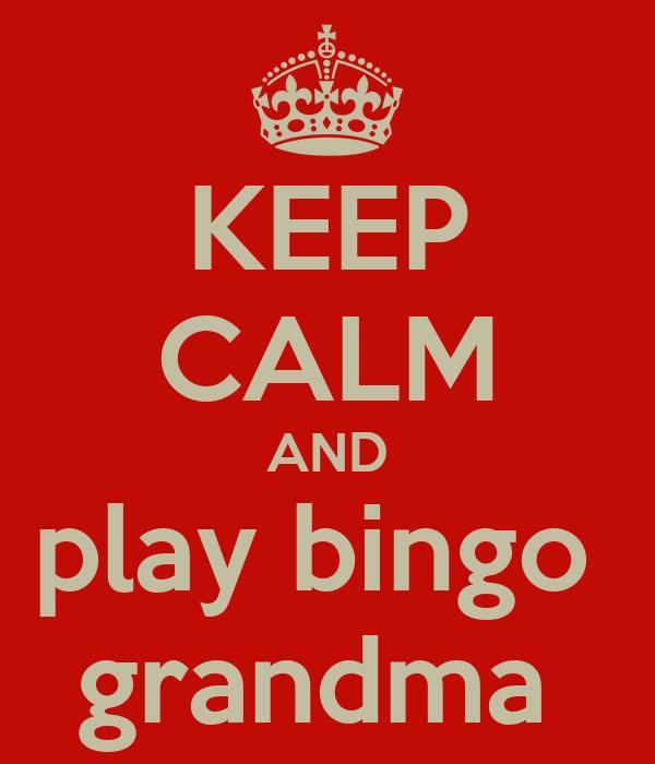 KEEP CALM AND play bingo  grandma