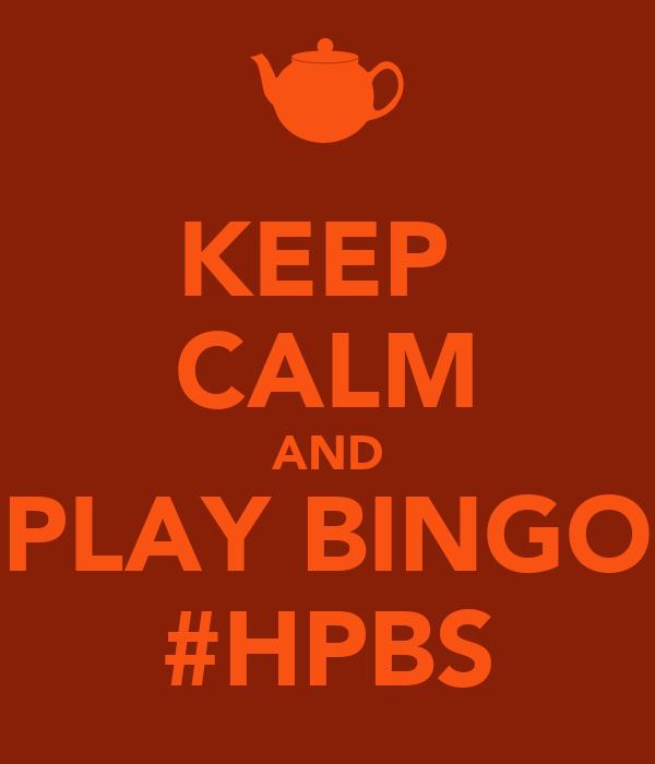 KEEP  CALM AND PLAY BINGO #HPBS