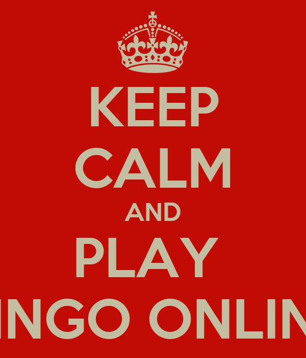 KEEP CALM AND PLAY  BINGO ONLINE