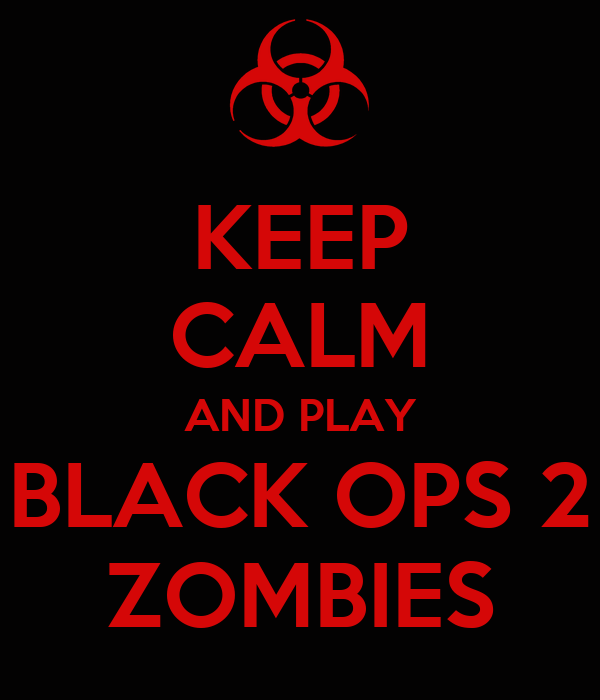 KEEP CALM AND PLAY BLACK OPS 2 ZOMBIES