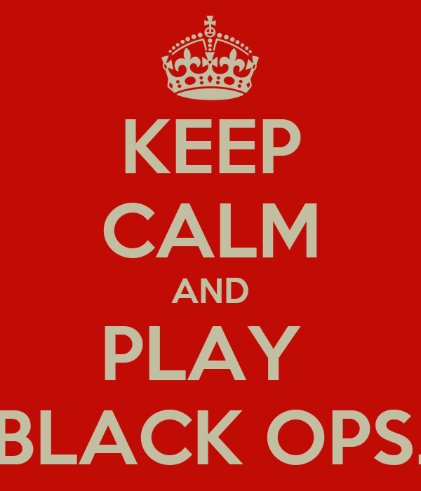 KEEP CALM AND PLAY  BLACK OPS.