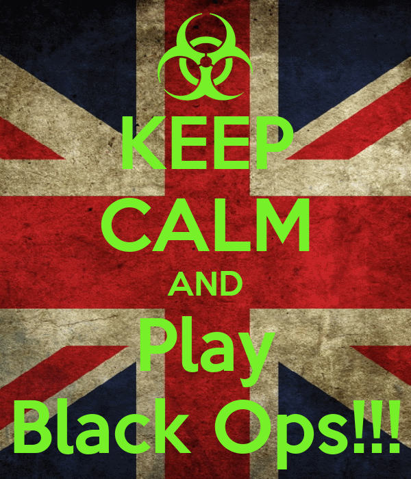 KEEP CALM AND Play Black Ops!!!