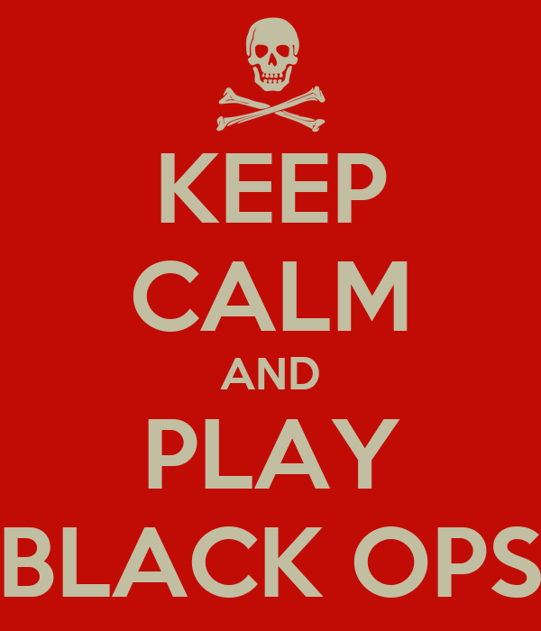KEEP CALM AND PLAY BLACK OPS