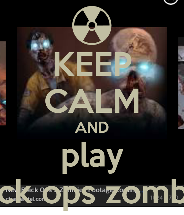 KEEP CALM AND play black ops zombies