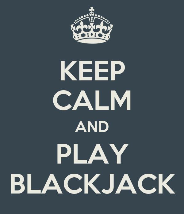 KEEP CALM AND PLAY BLACKJACK