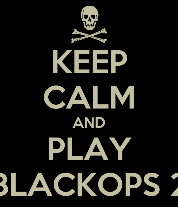KEEP CALM AND PLAY BLACKOPS 2