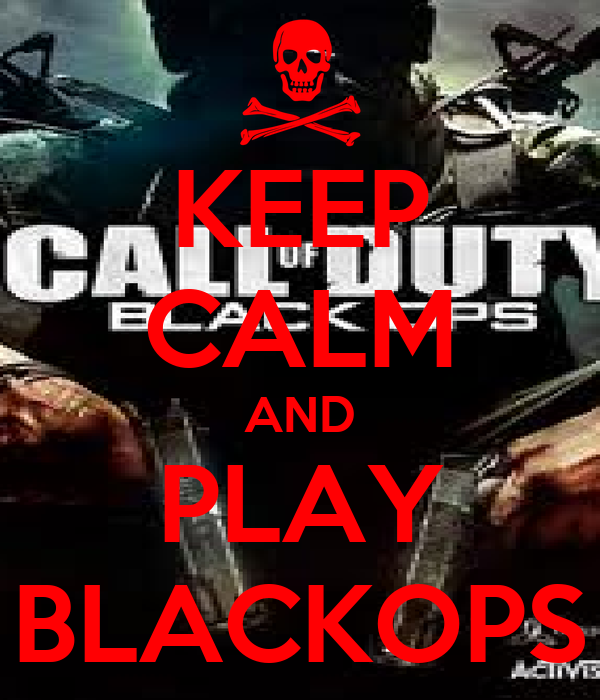 KEEP CALM AND PLAY BLACKOPS