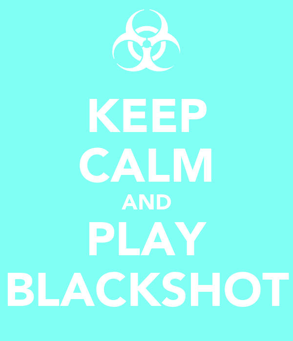 KEEP CALM AND PLAY BLACKSHOT