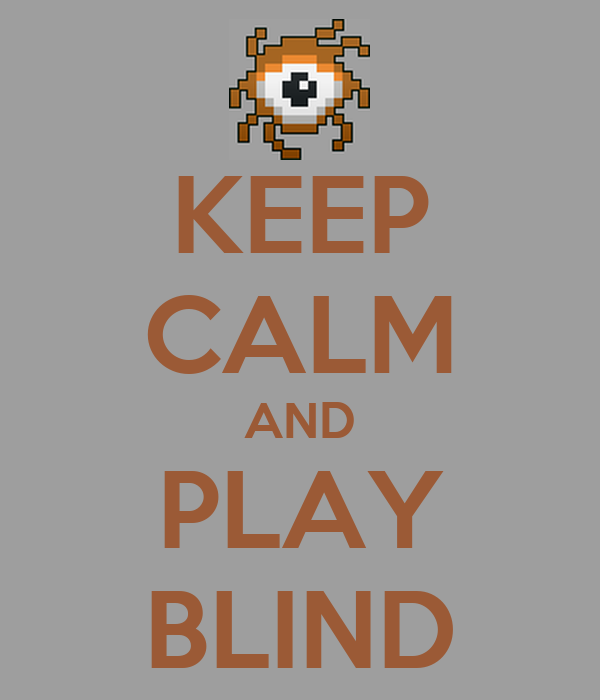 KEEP CALM AND PLAY BLIND