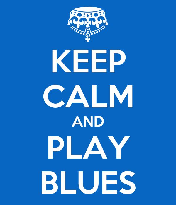 KEEP CALM AND PLAY BLUES