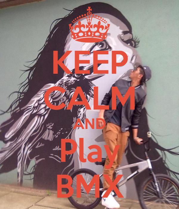 KEEP CALM AND Play BMX