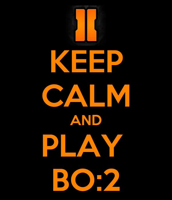 KEEP CALM AND PLAY  BO:2