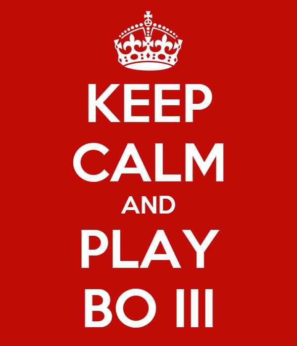 KEEP CALM AND PLAY BO III
