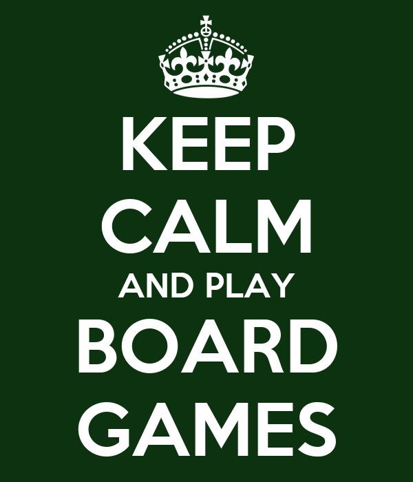 KEEP CALM AND PLAY BOARD GAMES