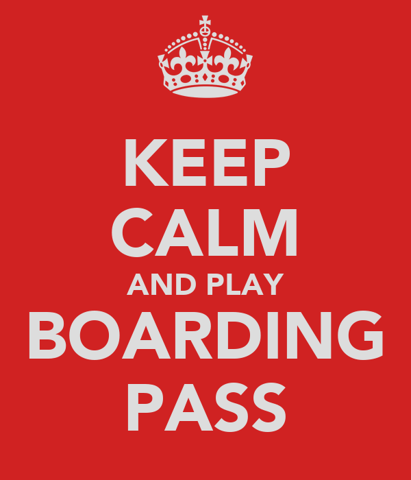 KEEP CALM AND PLAY BOARDING PASS