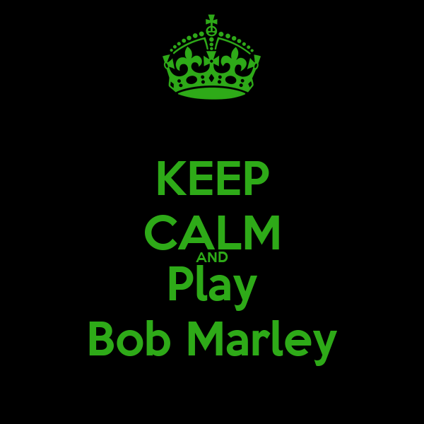 KEEP CALM AND Play Bob Marley