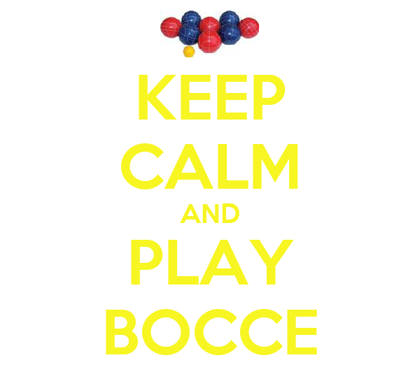 KEEP CALM AND PLAY BOCCE