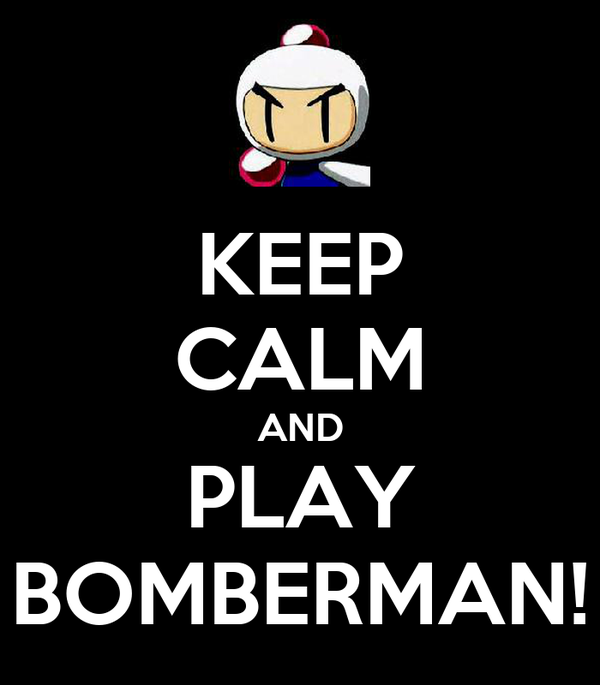KEEP CALM AND PLAY BOMBERMAN!