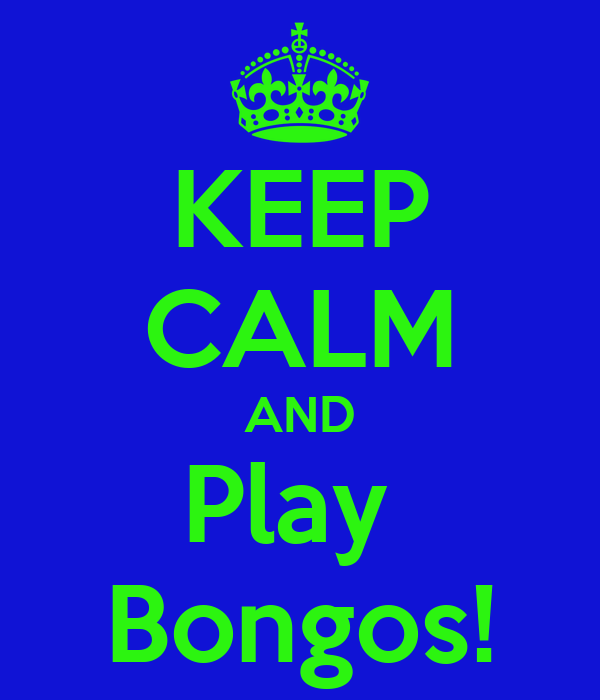 KEEP CALM AND Play  Bongos!