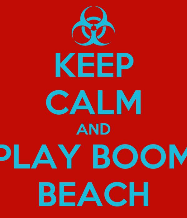 KEEP CALM AND PLAY BOOM BEACH