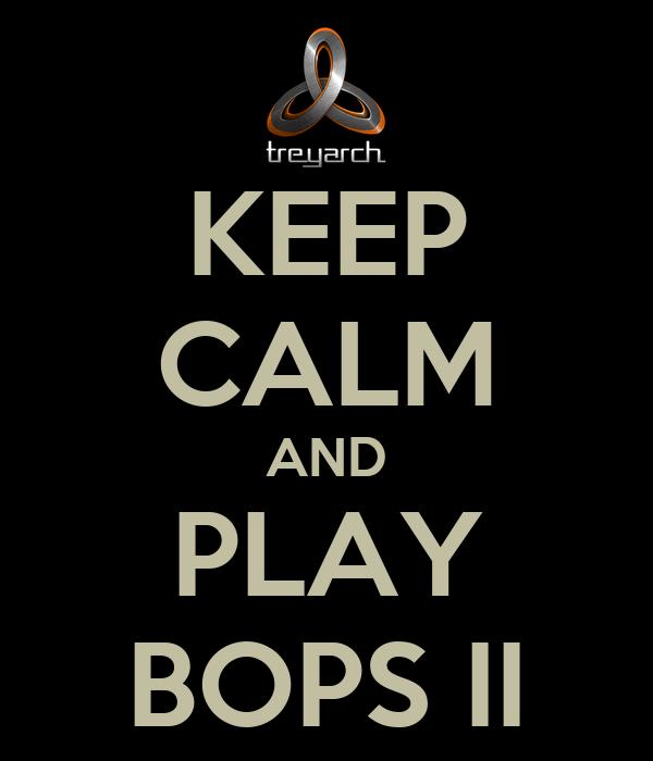 KEEP CALM AND PLAY BOPS II