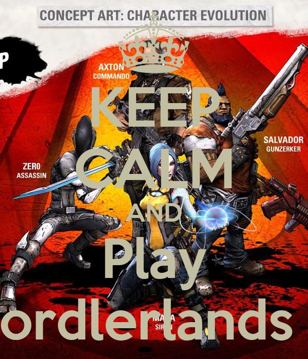 KEEP CALM AND Play Bordlerlands 2