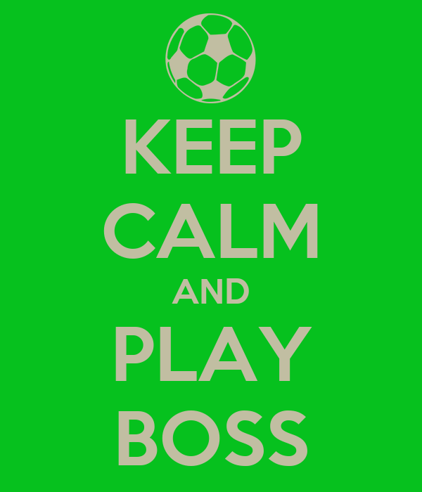 KEEP CALM AND PLAY BOSS