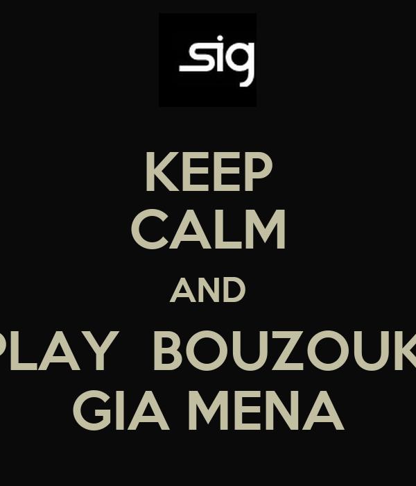 KEEP CALM AND PLAY  BOUZOUKI GIA MENA