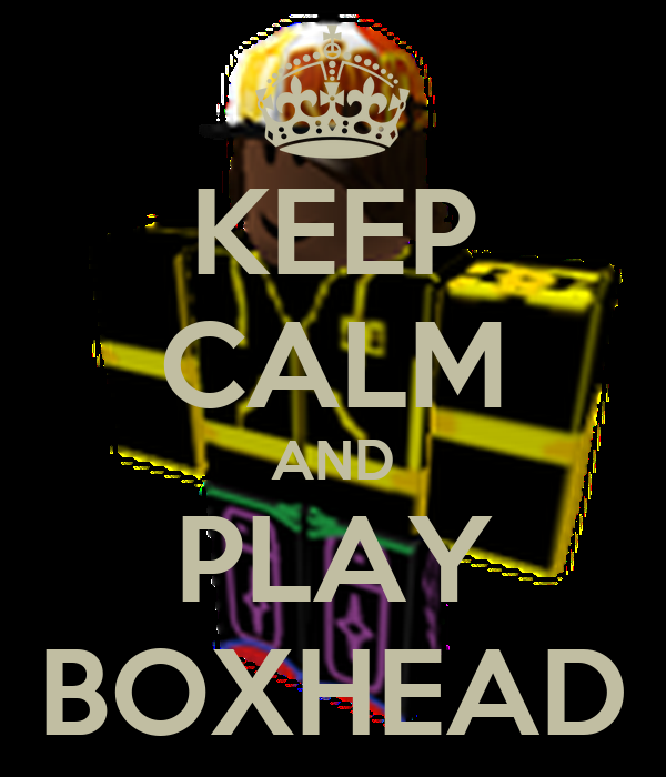 KEEP CALM AND PLAY BOXHEAD